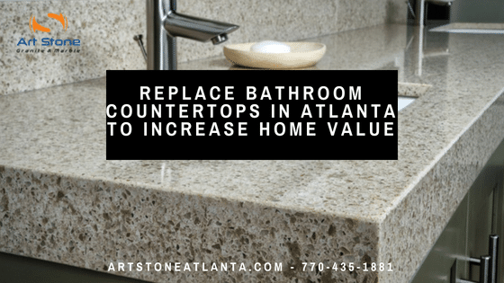 Replace Bathroom Countertops In Atlanta To Increase Home Value Art Stone
